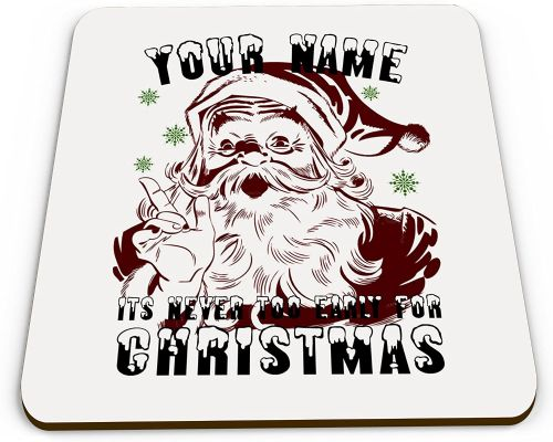 Personalised It's Never Too Early for Christmas Funny Novelty Glossy Mug Coaster